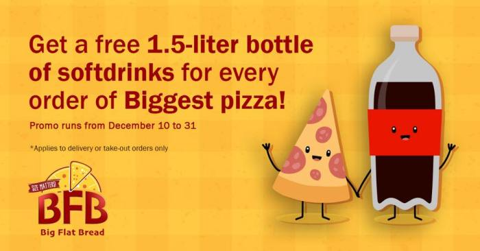Big Flat Bread Get a FREE 1.5 Bottle of Softdrinks